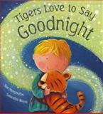 Tigers Love to Say Goodnight, Sue Mongredien, 1843629526
