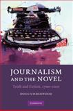 Journalism and the Novel : Truth and Fiction, 1700–2000, Underwood, Douglas, 0521899524