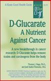 D-Glucarate : A Nutrient Against Cancer, Slaga, Thomas J. and Quilici-Timmcke, Judi, 087983952X