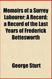 Memoirs of a Surrey Labourer; a Record; a Record of the Last Years of Frederick Bettesworth, George Sturt, 1152669524