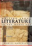 Writing about Literature in the Media Age, Anderson, Daniel, 0321329538