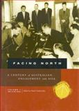 Facing North Vol. 1 : A Century of Australian Engagement with Asia - 1901 to the 1970s, Goldsworthy, David, 0522849539