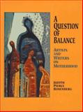 A Question of Balance : Artists and Writers on Motherhood, Judith Pierce Rosenberg, 091894953X