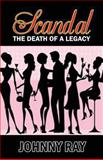 Scandal --The Death of a Legacy, Johnny Ray, 149441953X
