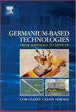 Germanium-Based Technologies : From Materials to Devices, , 0080449530