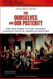 For Ourselves and Our Posterity : The Preamble to the Federal Constitution in American History, Hoffer, Peter Charles, 0199899533