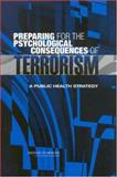 Preparing for the Psychological Consequences of Terrorism : A Public Health Strategy, Committee on Responding to the Psychological Consequences of Terrorism, Board on Neuroscience and Behavioral Health, Institute of Medicine, 0309089530