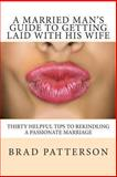 A Married Man's Guide to Getting Laid with His Wife, Brad Patterson, 1492289531