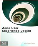 Agile User Experience Design : A Practitioner's Guide to Making It Work, Brown, Diana, 0124159532