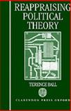 Reappraising Political Theory : Revisionist Studies in the History of Political Thought, Ball, Terence, 0198279531