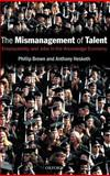 Mismanagement of Talent : Employability and Jobs in the Knowledge Economy, Brown, Philip and Hesketh, Anthony, 019926953X