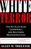 White Terror : The Ku Klux Klan Conspiracy and Southern Reconstruction, Trelease, Allen W., 0807119539