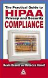 The Practical Guide to HIPAA Privacy and Security Compliance, Beaver, Kevin and Herold, Rebecca, 0849319536