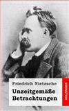 Unzeitgemäße Betrachtungen, Friedrich Wilhelm Nietzsche, 1484049535