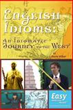 English Idioms: an Idiomatic Journey to the West, Dave Alber, 1491289538