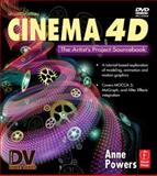 Cinema 4D : The Artist's Project Sourcebook, Powers, Anne and McQuilkin, Kent, 024080953X