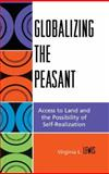 Globalizing the Peasant : Access to Land and the Possibility of Self-Realization, Lewis, Virginia L., 0739109537