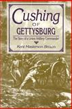 Cushing of Gettysburg : The Story of a Union Artillery Commander, Brown, Kent Masterson, 0813109531