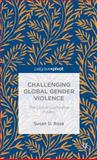 Challenging Global Gender Violence : The Global Clothesline Project, Rose, Susan D., 1137389532