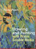 Drawing and Painting with Watersoluble Media, Fiona Peart, 1844489531