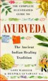 The Complete Illustrated Guide to Ayurveda, Gopi Warrier and Deepika Gunawant, 1852309539