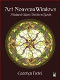 Art Nouveau Windows Stained Glass Pattern Book, Carolyn Relei, 0486409538