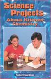 Science Projects about Kitchen Chemistry, Robert Gardner, 0894909533