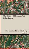 The History of Freedom and Other Essays, John Emerich Edward Dalberg Acton, 1443739537