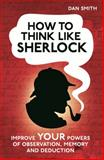 How to Think Like Sherlock, Daniel Smith, 1843179539