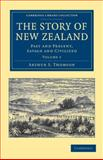 The Story of New Zealand : Past and Present, Savage and Civilized, Thomson, Arthur S., 1108039537