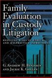 Family Evaluation in Custody Litigation : Reducing Risks of Ethical Infractions and Malpractice, Benjamin, G. Andrew H. and Gollan, Jackie K., 1557989532
