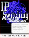 IP Switching : Protocols and Architecture, Metz, Christopher Y., 0070419531