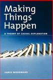 Making Things Happen : A Theory of Causal Explanation, Woodward, James, 0195189531