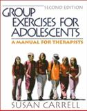 Group Exercises for Adolescents : A Manual for Therapists, Carrell, Susan, 0761919538