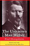 The Unknown Max Weber, Honigsheim, Paul, 0765809532