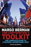 The Copywriter's Toolkit : The Complete Guide to Strategic Advertising Copy, Berman, Margo, 1405199539