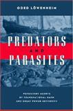 Predators and Parasites : Persistent Agents of Transnational Harm and Great Power Authority, Lowenheim, Oded, 0472069535