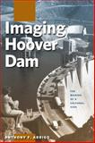 Imaging Hoover Dam : The Making of a Cultural Icon, Arrigo, Anthony F., 087417953X