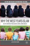 Why the West Fears Islam : An Exploration of Muslims in Liberal Democracies, Cesari, Jocelyne, 1403969531