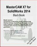 MasterCAM X7 for SolidWorks 2014 Black Book, Gaurav Verma, 1500439533