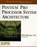 Pentium Pro Processor System Architecture, Shanley, Tom and MindShare, Inc. Staff, 0201479532
