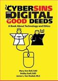 Cybersins and Digital Good Deeds : A Book about Technology and Ethics, Bell, Mary Ann and Ezell, Bobby, 0789029537
