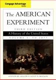 Cengage Advantage Books: the American Experiment : A History of the United States, Volume 1: To 1877, Gillon, Steven M. and Matson, Cathy D., 0840029535