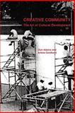 Creative Community: the Art of Cultural Development, and, Adams, Donald, Arlene Goldbard, 1411639537