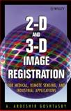 2-D and 3-D Image Registration : For Medical, Remote Sensing, and Industrial Applications, Goshtasby, A. Ardeshir, 0471649546