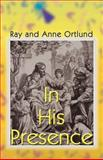 In His Presence, Raymond C. Ortlund and Anne Ortlund, 0595189547