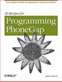 20 Recipes for Programming PhoneGap : Cross-Platform Mobile Development for Android and iPhone, Munro, Jamie, 1449319548