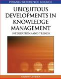 Ubiquitous Developments in Knowledge Management : Integrations and Trends, Murray E. Jennex, 1605669547