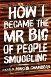 How I Became the Mr Big of People Smuggling, Chambers, Martin, 1922089540