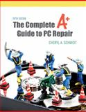 The Complete A+ Guide to PC Repair, Schmidt, Cheryl A., 013212954X